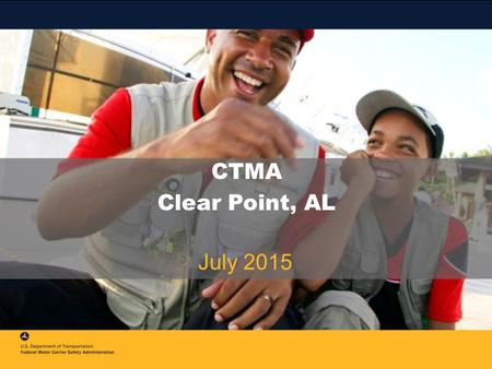CTMA Clear Point, AL July 2015. 2 FMCSA Top Five Priorities Compliance, Safety, Accountability (CSA) Phase III Safety Fitness Determination (SFD) Electronic.