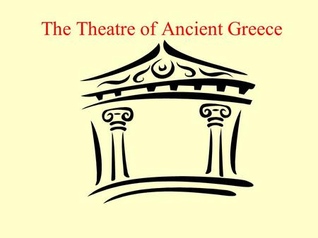 The Theatre of Ancient Greece. Finds its roots in ritual, particularly religious ritual Theatre began as dances and songs, choral hymns, performed by.