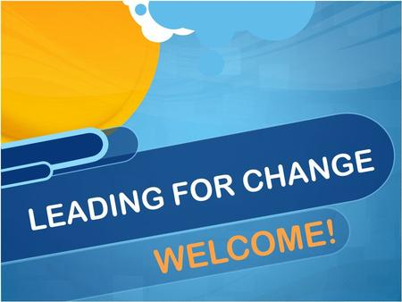 WELCOME! LEADING FOR CHANGE. 2 Outcomes By the end of this training, participants will be able to: Identify and analyze the phases of change individuals.