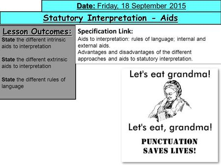 1 Statutory Interpretation - Aids Date: Date: Friday, 18 September 2015 Lesson Outcomes: State the different intrinsic aids to interpretation State the.