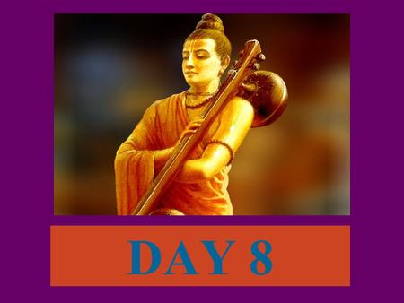 DAY 8. Summary: Narada glorifies Pandavas While glorifying Pandavas Narada drifts into glorifying Krishna. This Krishna is dear friend of Pandavas. Therefore,