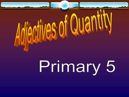 Adjectives of Quantity They show the quantity of a certain thing. 1. a lot of, plenty of, many, much 2. few, a few 3. little, a little 4. some.