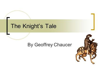 The Knight's Tale By Geoffrey Chaucer.