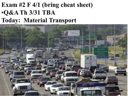 Exam #2 F 4/1 (bring cheat sheet) Q&A Th 3/31 TBA Today: Material Transport.