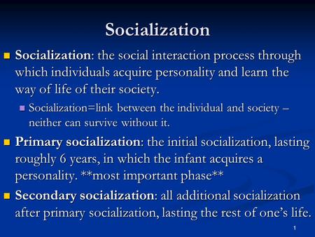 1 Socialization Socialization: the social <strong>interaction</strong> process through which individuals acquire personality and learn the way of life of their society.