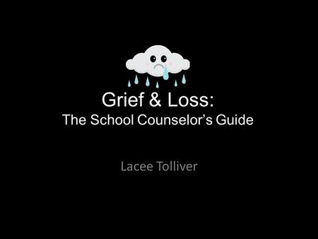 Grief & Loss: The School Counselor's Guide Lacee Tolliver.
