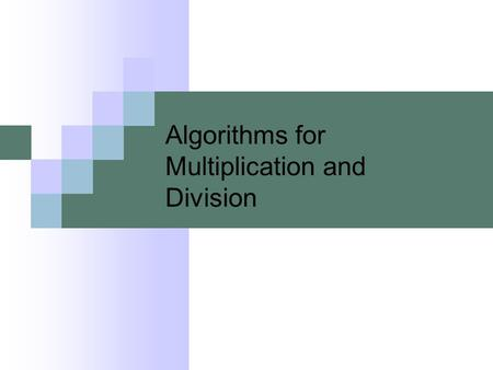 Algorithms for Multiplication and Division. In reality, no one can teach mathematics. Effective teachers are those who can stimulate students to learn.