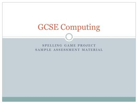 SPELLING GAME PROJECT SAMPLE ASSESSMENT MATERIAL GCSE Computing.