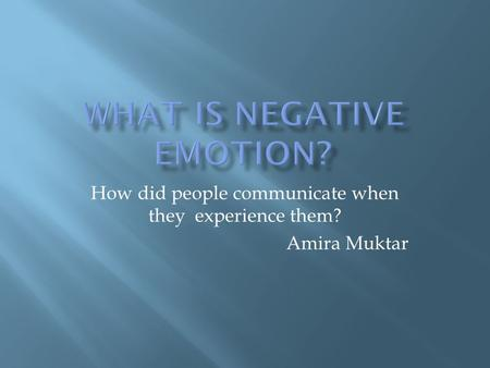 How did people communicate when they experience them? Amira Muktar.