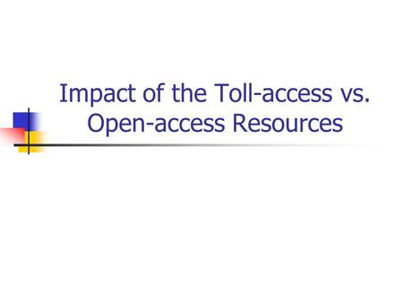 Impact of the Toll-access vs. Open-access Resources.