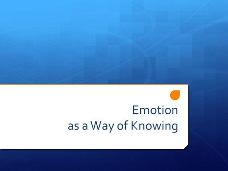Emotion as a Way of Knowing