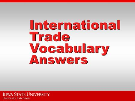 International Trade Vocabulary Answers. Voluntary export restraint F. Limits on exports usually imposed by the exporting country at the importing country's.