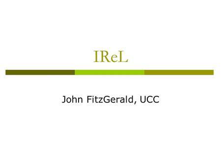 IReL John FitzGerald, UCC. Content of my Presentation  IReL in a nutshell  Consortial purchasing by Irish libraries  Birth of IReL  IReL now and in.