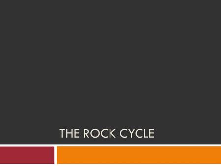 THE ROCK CYCLE. Would you believe that this rock was………