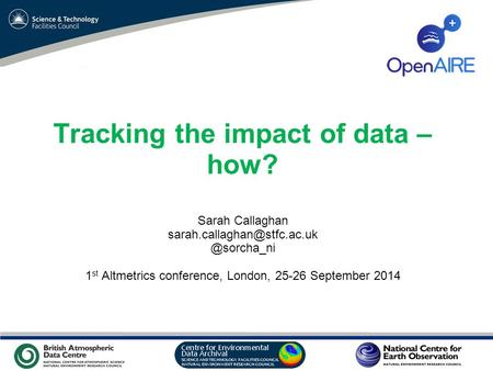 VO Sandpit, November 2009 Tracking the impact of data – how? Sarah 1 st Altmetrics conference, London,