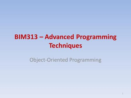 BIM313 – Advanced Programming Techniques Object-Oriented Programming 1.