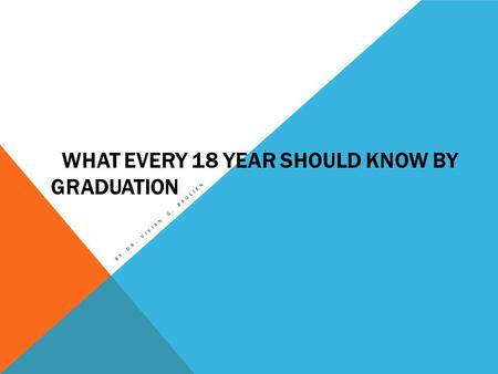 WHAT EVERY 18 YEAR SHOULD KNOW BY GRADUATION BY DR. VIVIAN G. BAGLIEN.