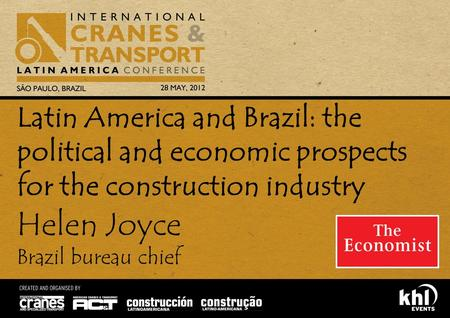 Helen Joyce Brazil bureau chief Latin America and Brazil: the political and economic prospects for the construction industry.
