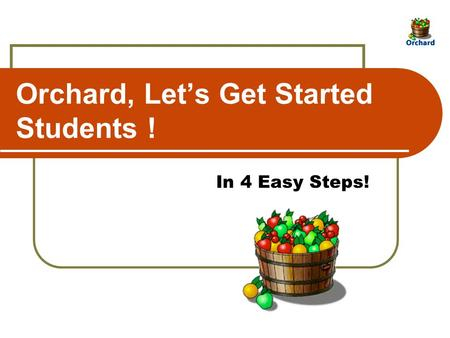 Orchard, Let's Get Started Students ! In 4 Easy Steps!