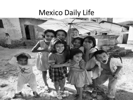 Mexico Daily Life. 2.1 Daily Life A blend of traditional and modern cultures Ethnicity – Native American – Spanish – Mestizos Language – 9 out of 10 Mexicans.