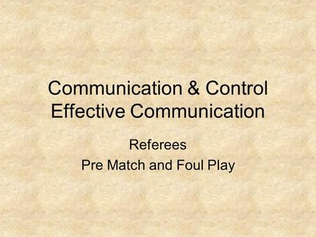 Communication & Control Effective Communication Referees Pre Match and Foul Play.