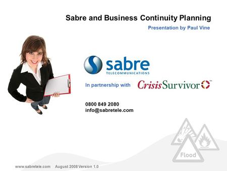 Presentation by Paul Vine In partnership with  2008 Version 1.0 0800 849 2080 Sabre and Business Continuity Planning.