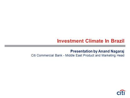 Investment Climate In Brazil Presentation by Anand Nagaraj Citi Commercial Bank - Middle East Product and Marketing Head.