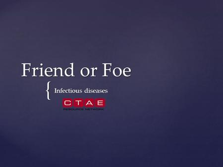 { Friend or Foe Infectious diseases. Head Lice Virus, <strong>Bacteria</strong>, <strong>Fungi</strong> or Parasite Friend Foe OR.