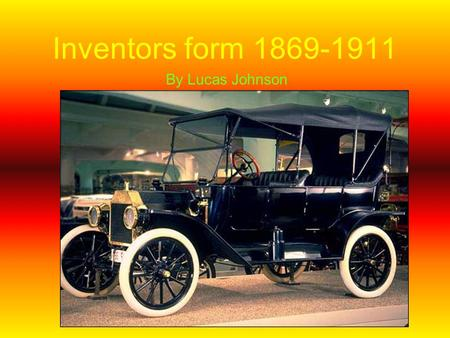 Inventors form 1869-1911 By Lucas Johnson.