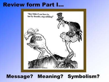 Review form Part I... Message? Meaning? Symbolism?