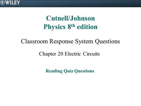 Cutnell/Johnson Physics 8 th edition Classroom Response System Questions Chapter 20 Electric Circuits Reading Quiz Questions.