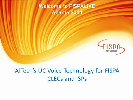 AITech's UC Voice Technology for FISPA CLECs and ISPs Welcome to FISPALIVE Atlanta 2014.
