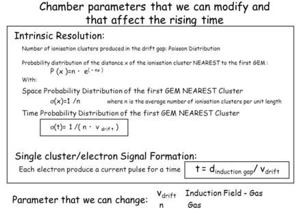 Chamber parameters that we can modify and that affect the rising time Number of ionisation clusters produced in the drift gap: Poisson Distribution Probability.