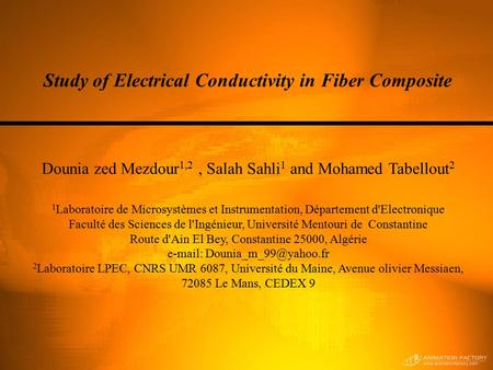 Study of Electrical Conductivity in Fiber Composite Dounia zed Mezdour 1,2, Salah Sahli 1 and Mohamed Tabellout 2 1 Laboratoire de Microsystèmes et Instrumentation,