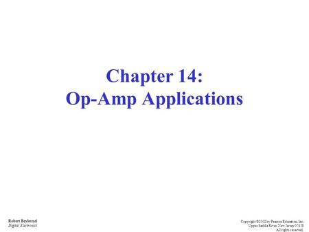 Robert Boylestad Digital Electronics Copyright ©2002 by Pearson Education, Inc. Upper Saddle River, New Jersey 07458 All rights reserved. Chapter 14: Op-Amp.