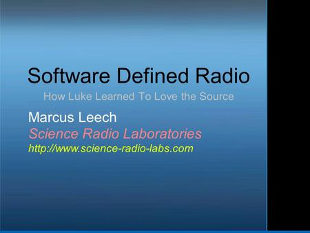 Software Defined Radio How Luke Learned To Love the Source Marcus Leech Science Radio Laboratories