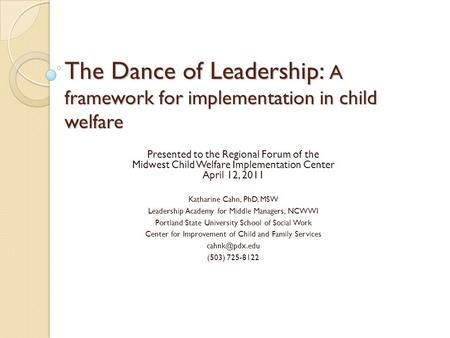 The Dance of Leadership: A framework for implementation in child welfare The Dance of Leadership: A framework for implementation in child welfare Presented.