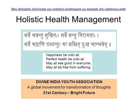 Holistic Health Management Happiness be unto all, Perfect health be unto all. May all see good <strong>in</strong> everyone, May all be free from suffering. May Almighty.