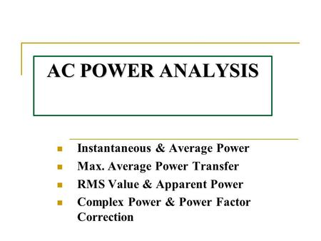AC POWER ANALYSIS Instantaneous & Average Power Max. Average Power Transfer RMS Value & Apparent Power Complex Power & Power Factor Correction.