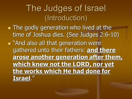 The Judges of Israel (Introduction) The godly generation who lived at the time of Joshua dies. (See Judges 2:6-10) The godly generation who lived at the.