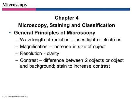 Microscopy Chapter 4 Microscopy, Staining and Classification General Principles of Microscopy –Wavelength of radiation – uses light or electrons –Magnification.