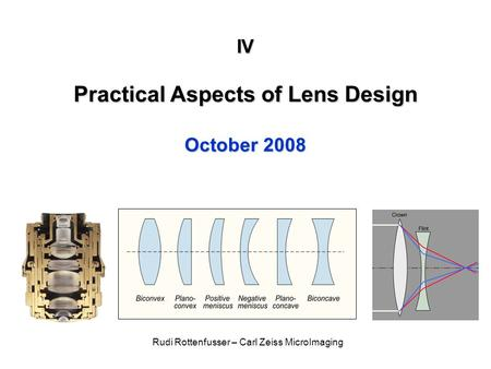 IV Practical Aspects of Lens Design October 2008 Rudi Rottenfusser – Carl Zeiss MicroImaging.