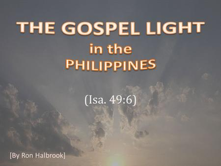 (Isa. 49:6) [By Ron Halbrook]. 2 6 And he said, It is a light thing that thou shouldest be my servant to raise up the tribes of Jacob, and to restore.