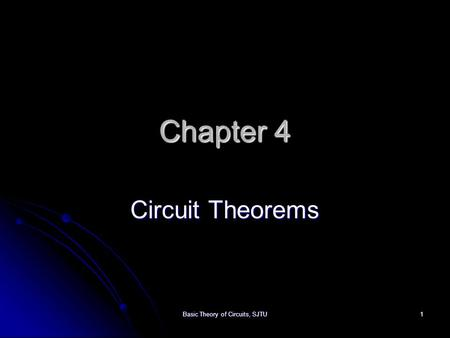 Basic Theory of Circuits, SJTU 1 Chapter 4 Circuit Theorems.