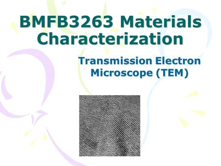 BMFB3263 Materials Characterization Transmission Electron Microscope (TEM)