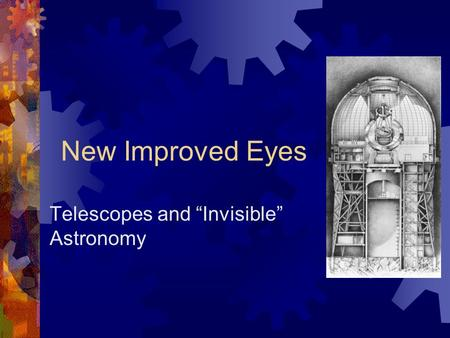 "New Improved Eyes Telescopes and ""Invisible"" Astronomy."