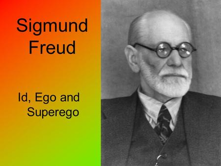 Sigmund Freud Id, Ego and Superego. Background Information Id, ego and superego are three parts of the physic apparatus defined in Freud's structural.