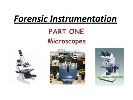 Forensic Instrumentation PART ONE Microscopes. A microscope is an optical instrument that uses a lense or combination of lenses to magnify and resolve.