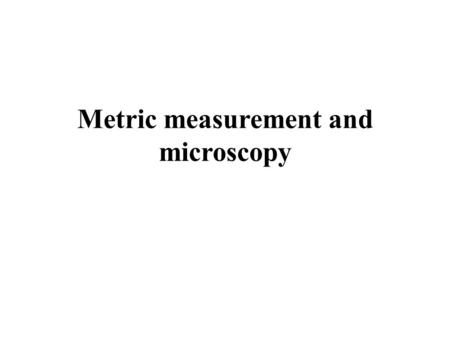 Metric measurement and microscopy