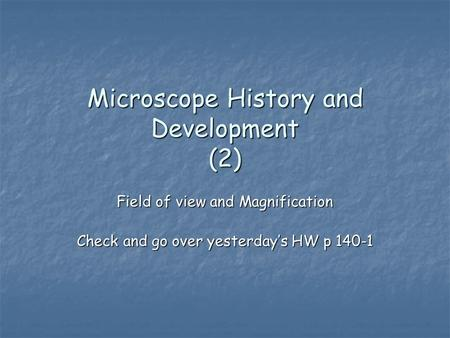 Microscope History and Development (2) Field of view and Magnification Check and go over yesterday's HW p 140-1.